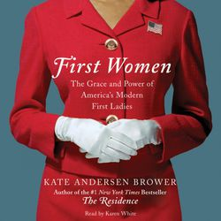 First Women: The Grace & Power Of America's Modern First Ladies